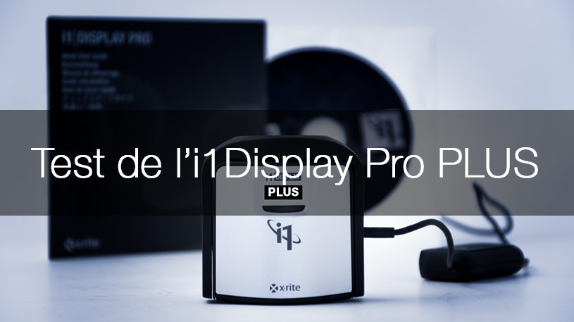 Test de l'i1Display Pro PLUS X-Rite