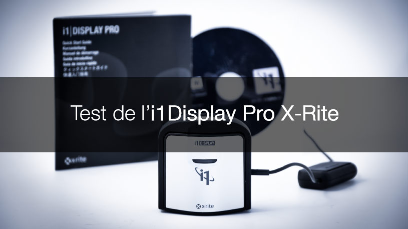 Test de l'i1Display Pro X-Rite